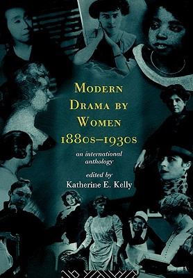 Modern Drama by Women 1880S-1930s By Kelly, Katherine E. (EDT)