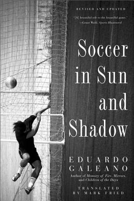 Soccer in Sun and Shadow By Galeano, Eduardo
